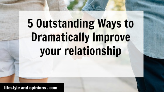 Improve your relationship in 5 Outstanding Ways. - Lifestyle and ...